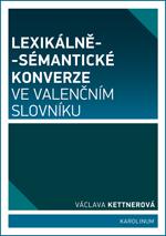 Kettnerová Václava: Lexikálně-sémantické konverze ve valenčním slovníku