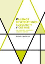 Kolářová Veronika: Valence deverbativních substantiv v češtině (na materiálu substantiv s dativní valencí)